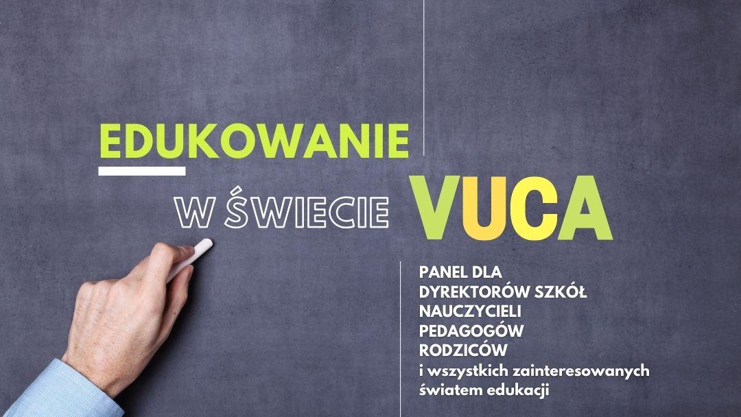 Edukowanie w świecie VUCA - panel dyskusyjny