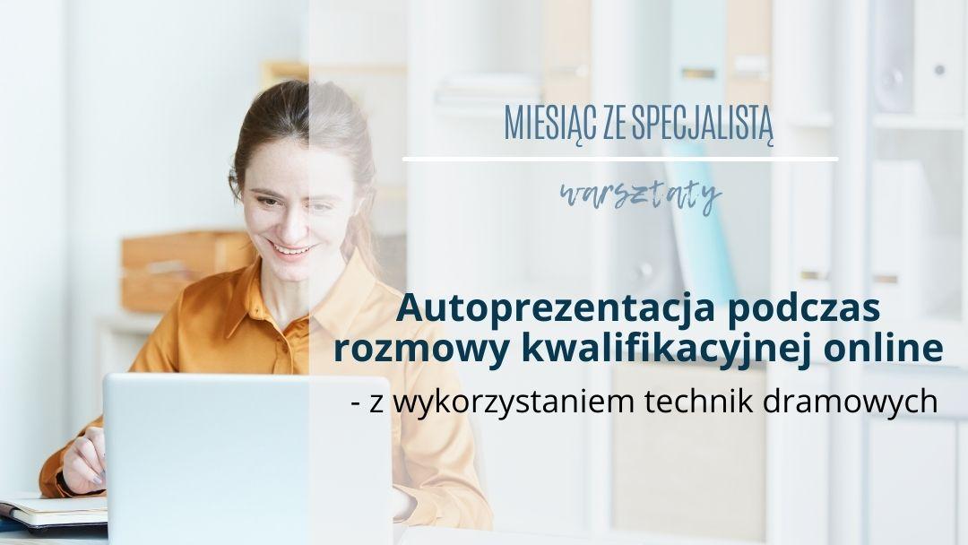 Autoprezentacja podczas rozmowy kwalifikacyjnej online - z wykorzystaniem technik dramowych